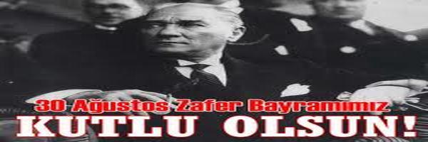 30 Ağustos 2013 Zafer Bayramı mesajları, sözleri ve Atatürk.